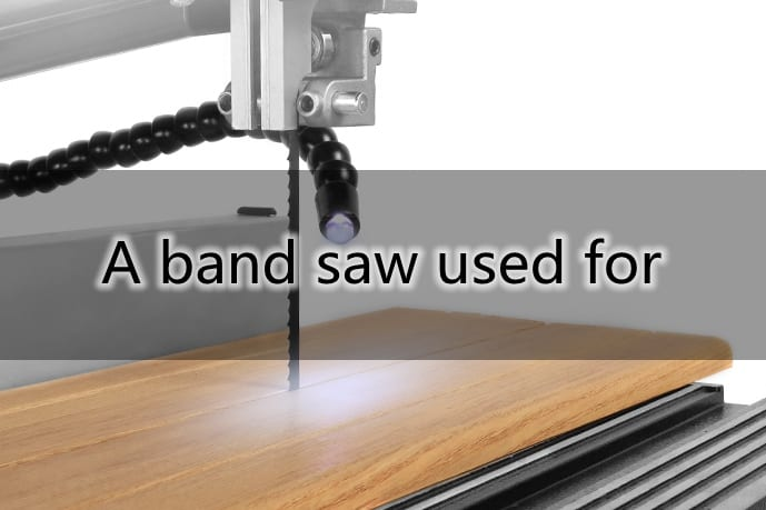 What is a band saw used for