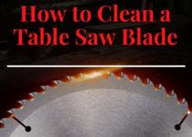 How to Clean a Table Saw Blade – Circular Saw Blade Cleaning