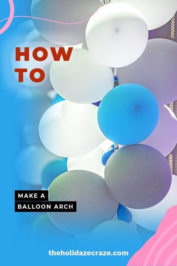18. How To Make A Balloon Arch