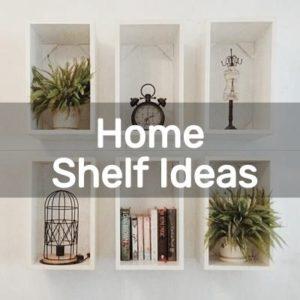 Home Shelf Ideas