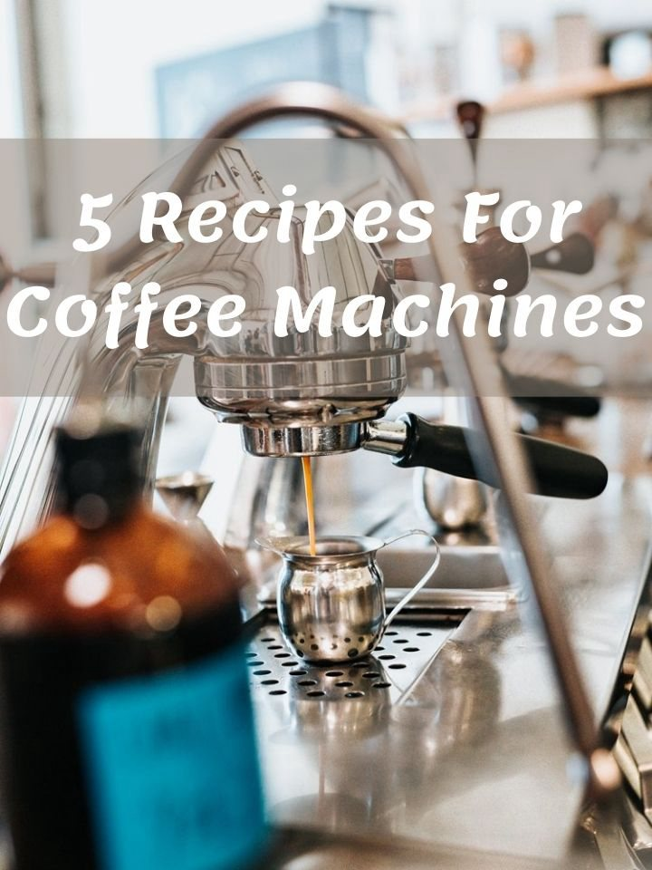 5 Recipes For Coffee Machines