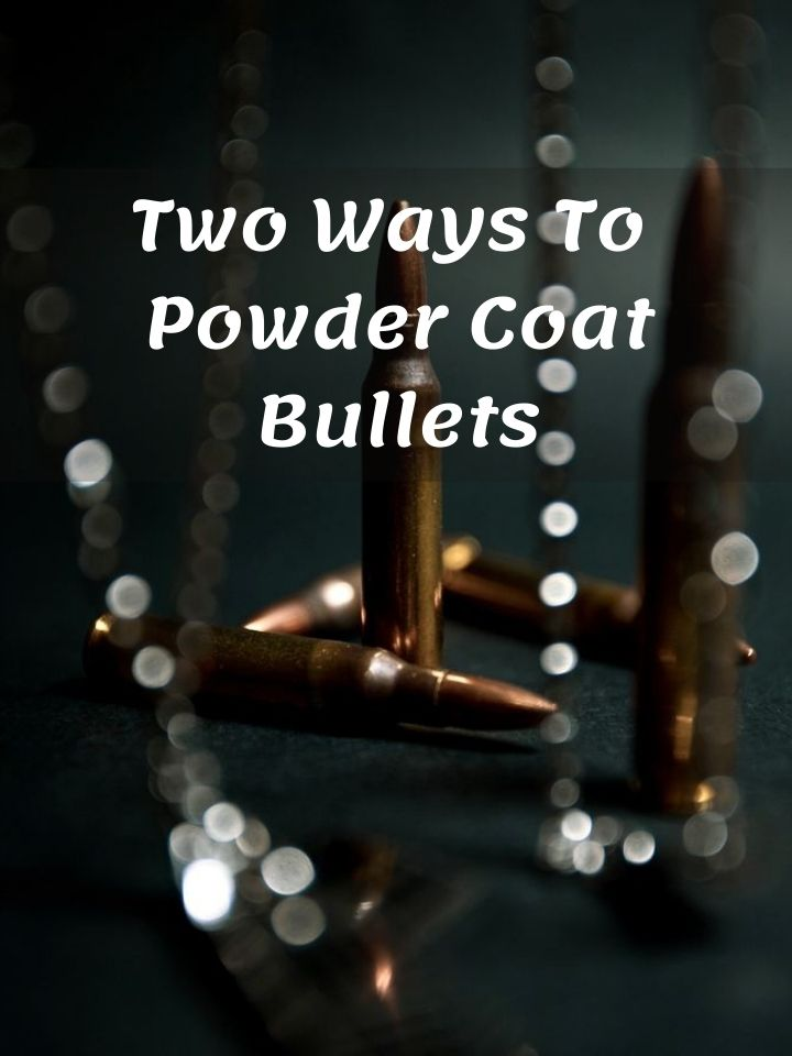 2 Best Ways To Powder Coat Bullets That Worh Your Time