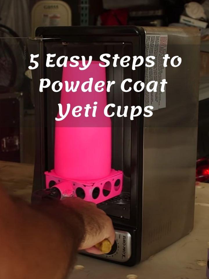 5 Easy Steps to Powder Coat Yeti Cups