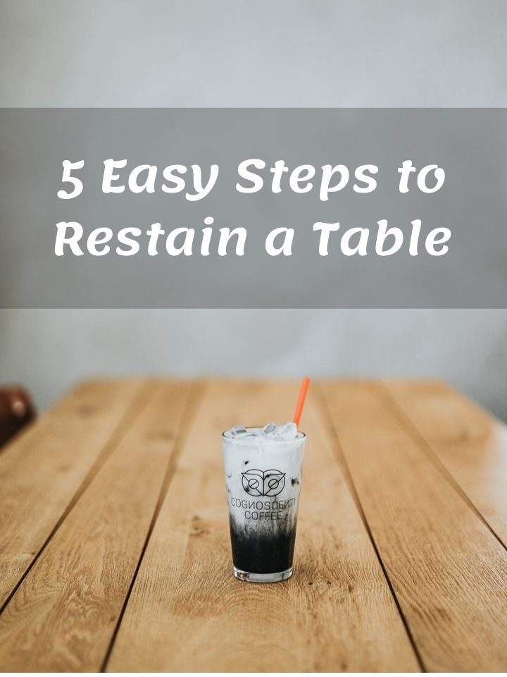 5 Easy Steps to Restain a Table