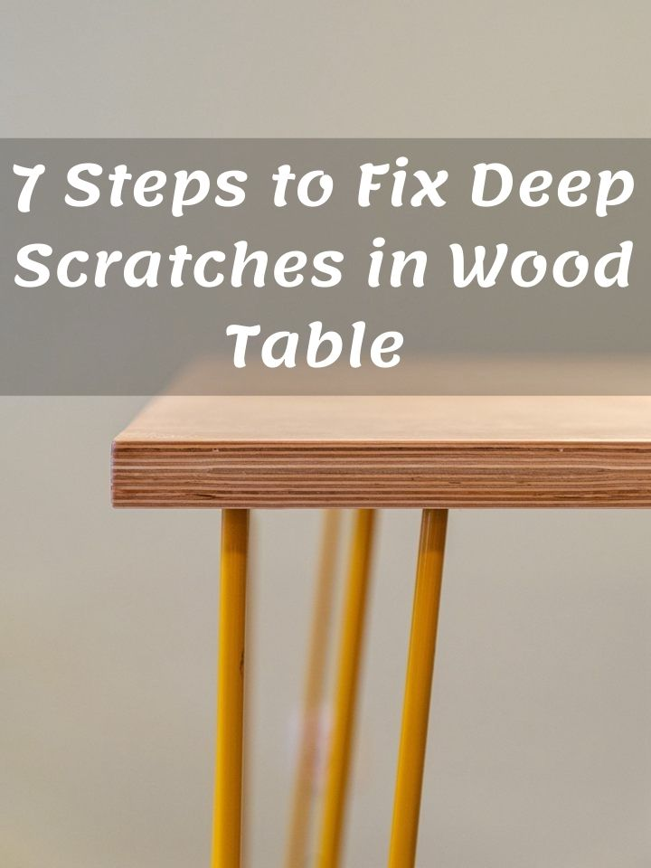 7 Easy Steps to Fix Deep Scratches in Wood Table
