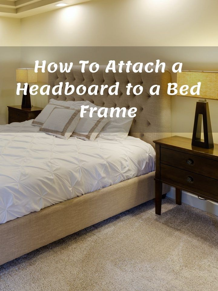 How To Attach a Headboard to a Bed Frame Like Pro