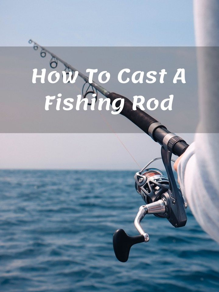 How To Cast A Fishing Rod