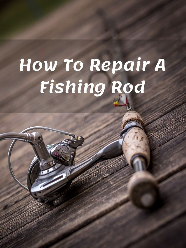 How To Repair A Fishing Rod