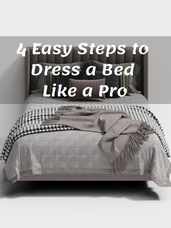 4 Easy Steps to Dress a Bed Like a Pro