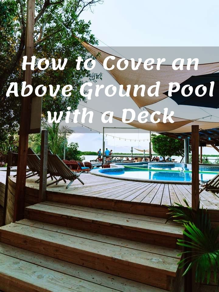 How to Cover an Above Ground Pool with a Deck