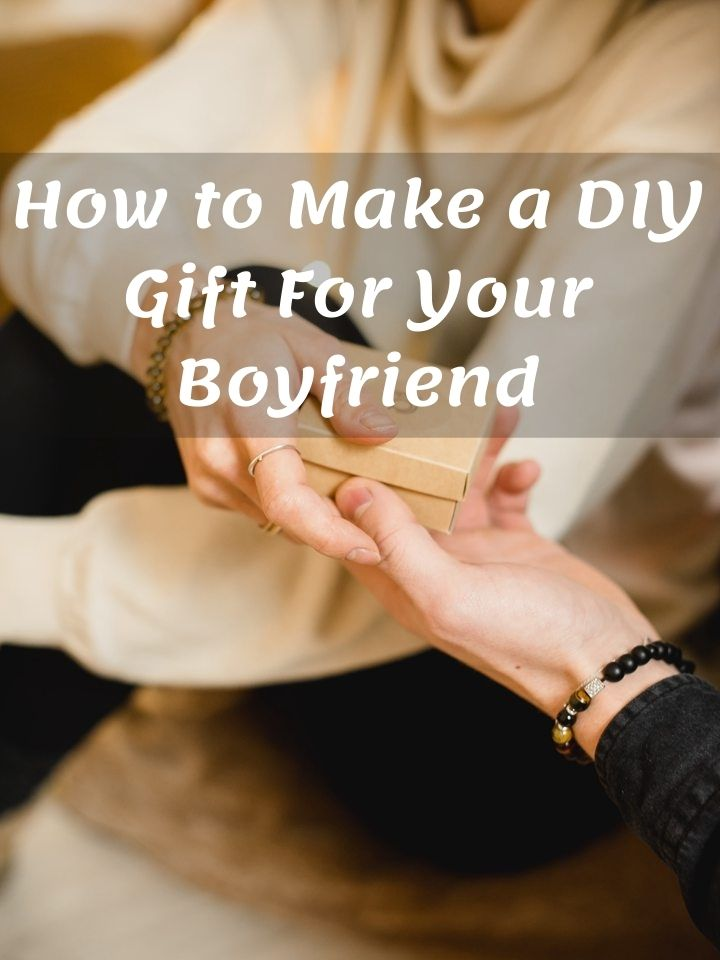 How to Make a DIY Gift For Your Boyfriend