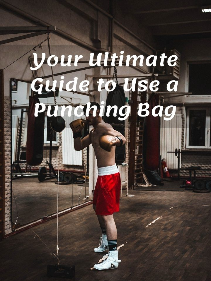 Your Ultimate Guide to Use a Punching Bag